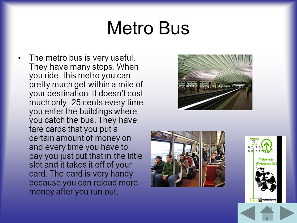 Metro Bus The metro bus is very useful.They have many stops.