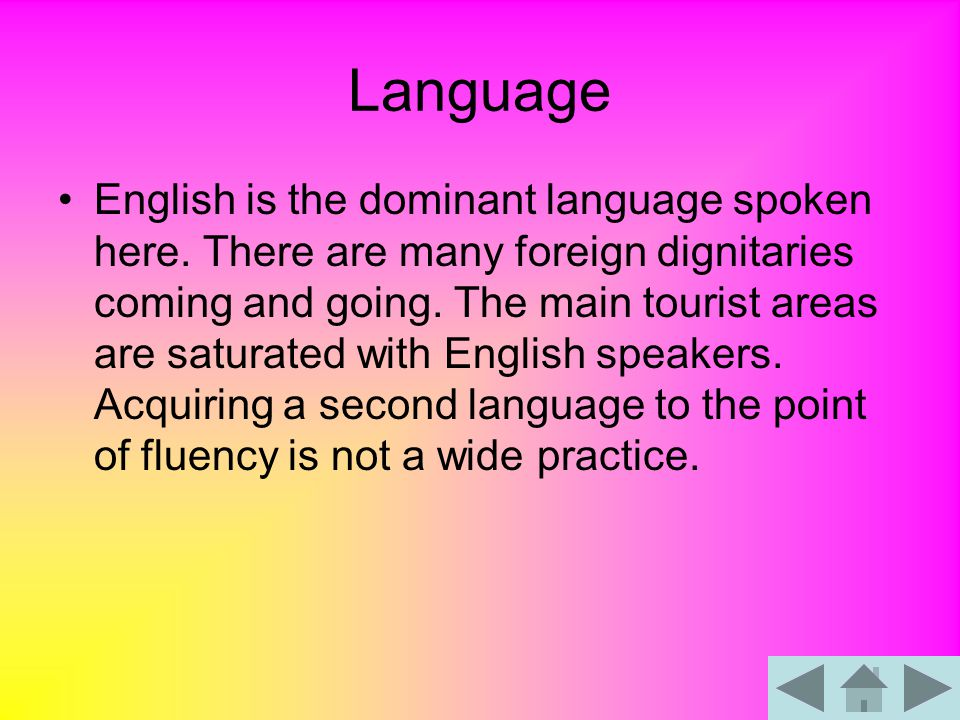 Language English is the dominant language spoken here.