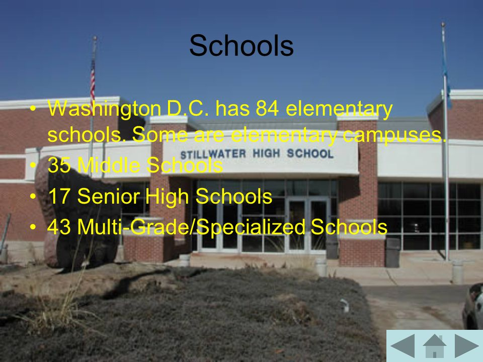 Schools Washington D.C. has 84 elementary schools. Some are elementary campuses. 35 Middle Schools 17 Senior High Schools 43 Multi-Grade/Specialized S
