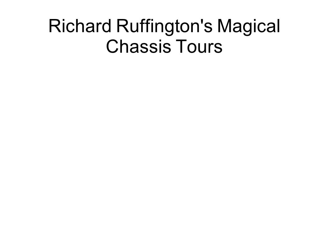 Richard Ruffington s Magical Chassis Tours