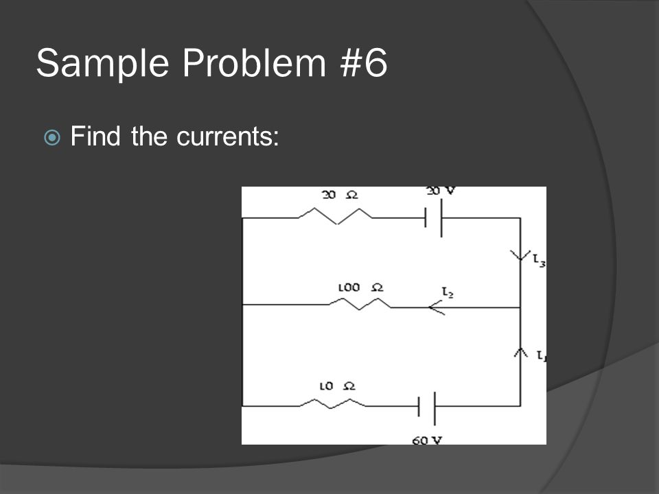 Sample Problem #6  Find the currents: