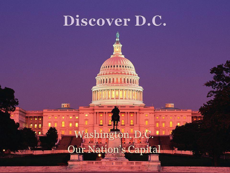 Washington, D.C. Our Nation's Capital