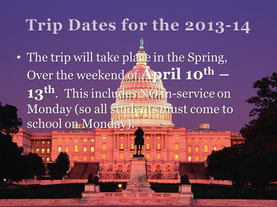 The trip will take place in the Spring, Over the weekend of April 10 th – 13 th.