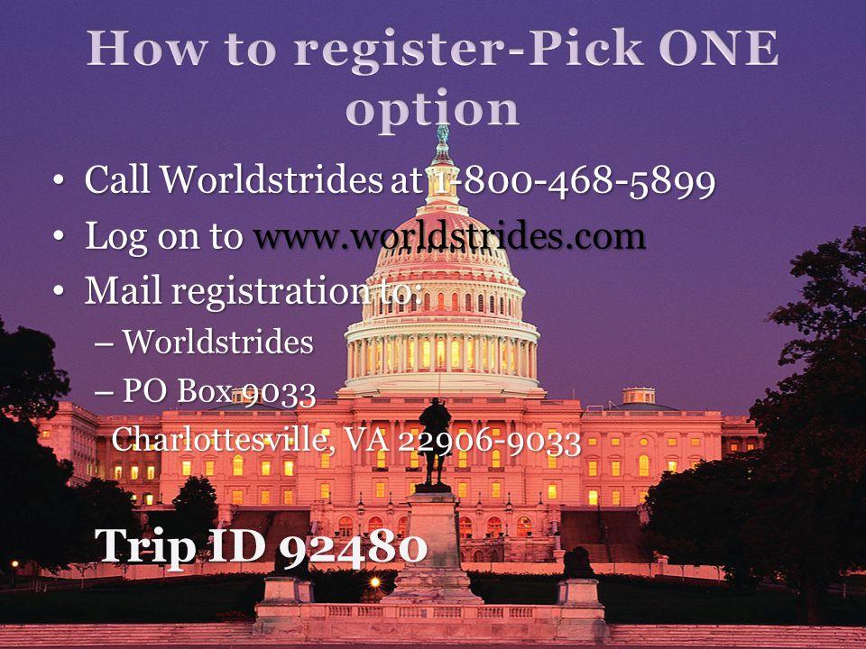 Call Worldstrides at 1-800-468-5899 Call Worldstrides at 1-800-468-5899 Log on to www.worldstrides.com Log on to www.worldstrides.com Mail registratio