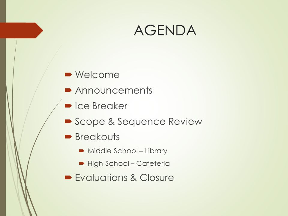 AGENDA  Welcome  Announcements  Ice Breaker  Scope & Sequence Review  Breakouts  Middle School – Library  High School – Cafeteria  Evaluations & Closure