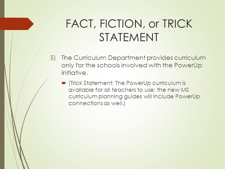 FACT, FICTION, or TRICK STATEMENT 5)The Curriculum Department provides curriculum only for the schools involved with the PowerUp initiative.