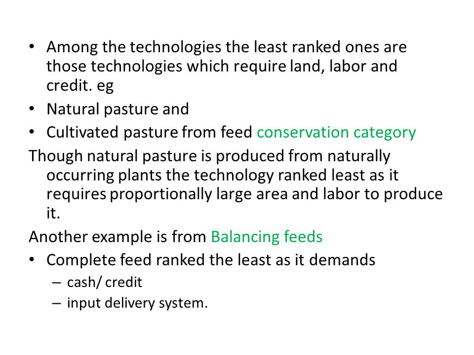 Among the technologies the least ranked ones are those technologies which require land, labor and credit. eg Natural pasture and Cultivated pasture fr