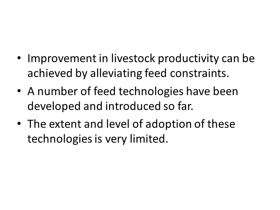 Improvement in livestock productivity can be achieved by alleviating feed constraints. A number of feed technologies have been developed and introduce