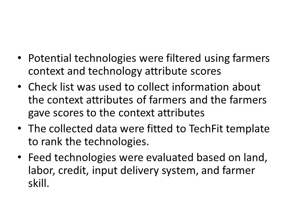 Potential technologies were filtered using farmers context and technology attribute scores Check list was used to collect information about the contex