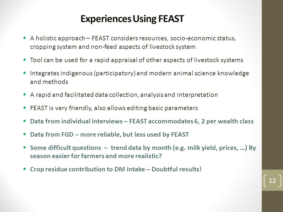 Experiences Using FEAST  A holistic approach – FEAST considers resources, socio-economic status, cropping system and non-feed aspects of livestock sy