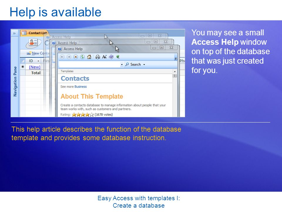 Easy Access with templates I: Create a database Help is available You may see a small Access Help window on top of the database that was just created for you.