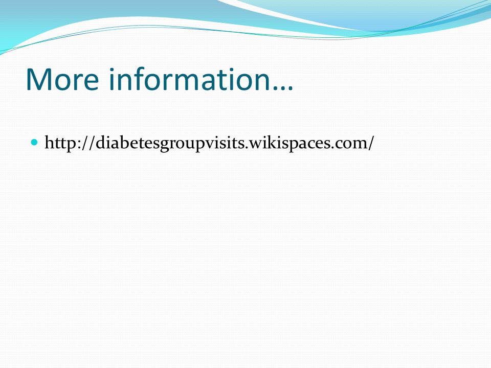 More information… http://diabetesgroupvisits.wikispaces.com/