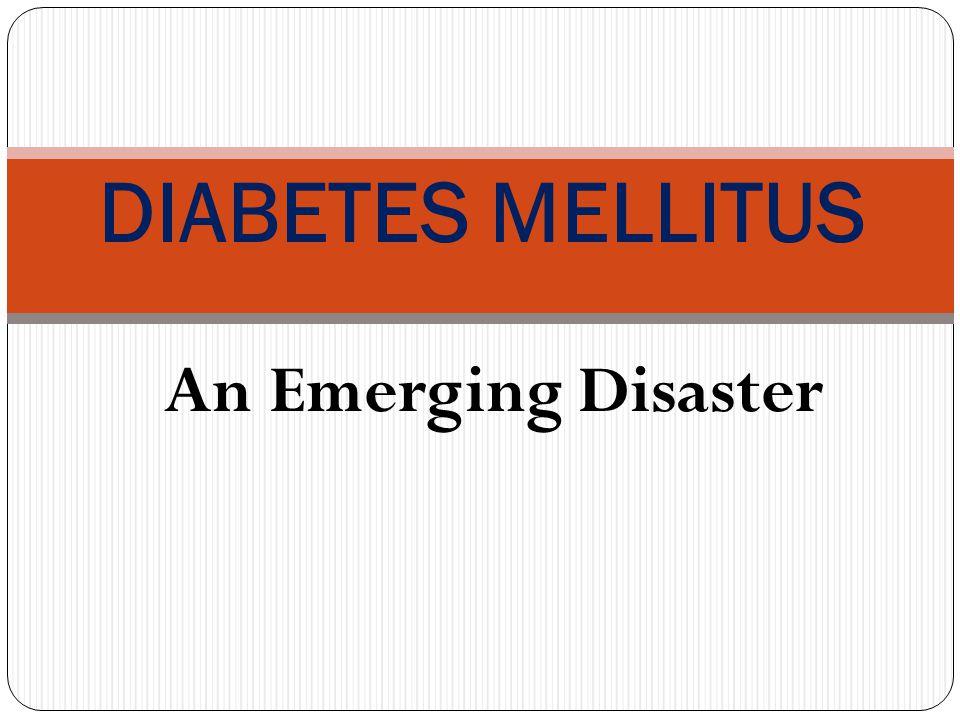 An Emerging Disaster DIABETES MELLITUS