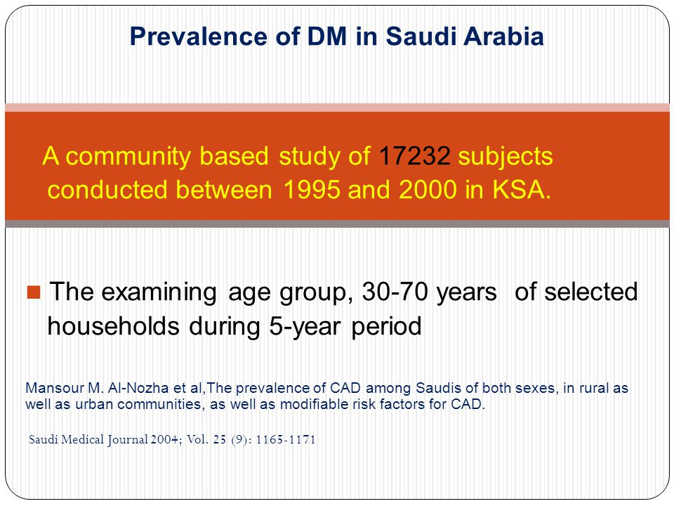 Prevalence of DM in Saudi Arabia A community based study of 17232 subjects conducted between 1995 and 2000 in KSA. The examining age group, 30-70 year