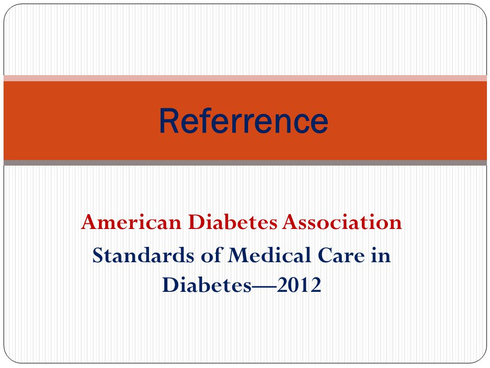 American Diabetes Association Standards of Medical Care in Diabetes—2012 Referrence
