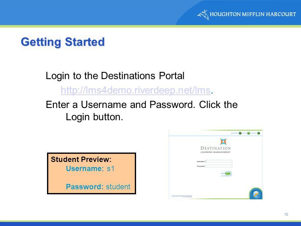 10 Getting Started Login to the Destinations Portal http://lms4demo.riverdeep.net/lmshttp://lms4demo.riverdeep.net/lms.