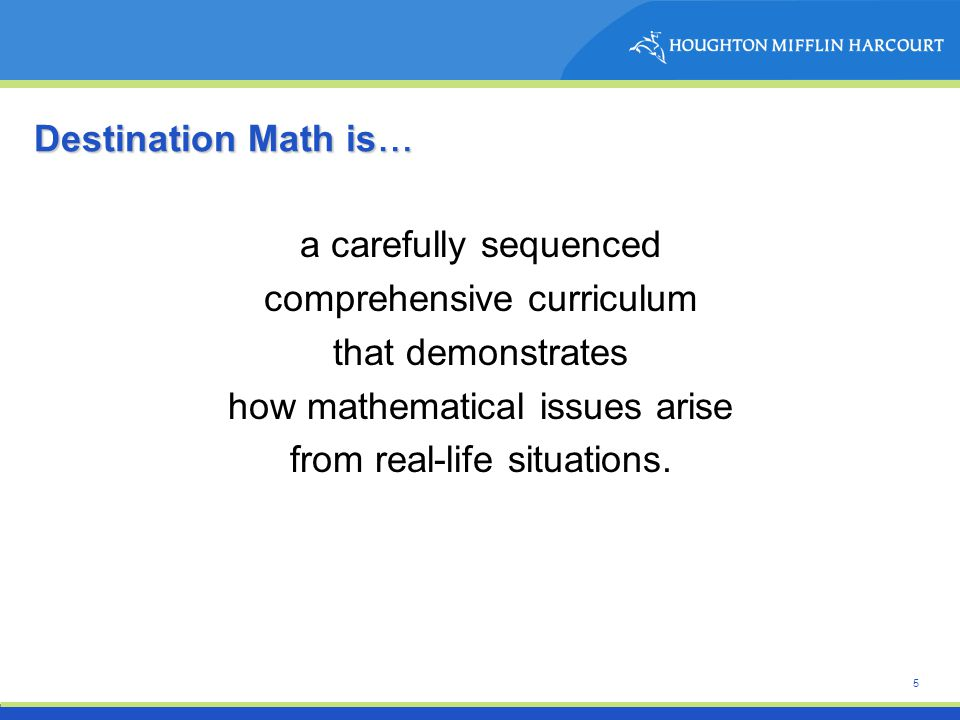 5 a carefully sequenced comprehensive curriculum that demonstrates how mathematical issues arise from real-life situations.