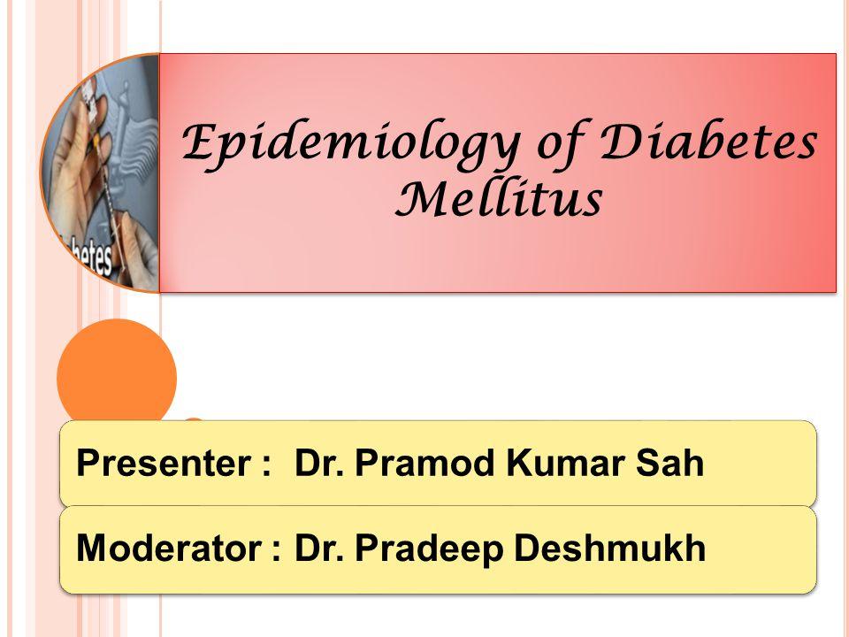 Epidemiology of Diabetes Mellitus 1 Presenter : Dr.