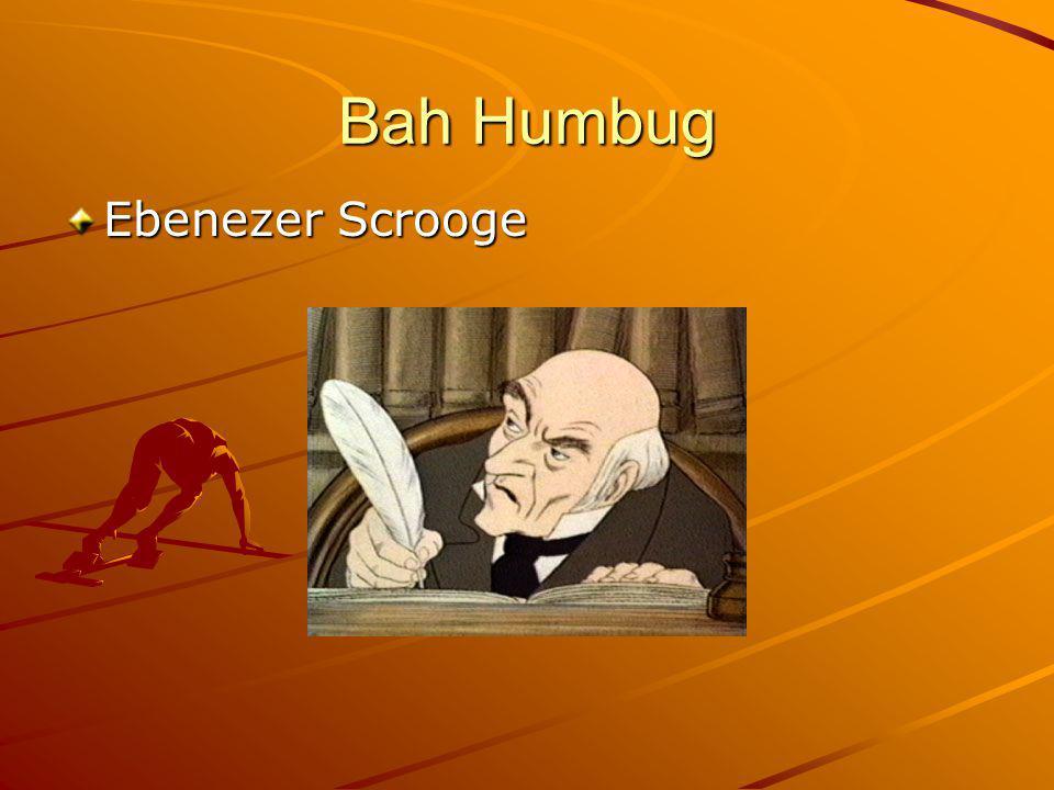 Bah Humbug Ebenezer Scrooge