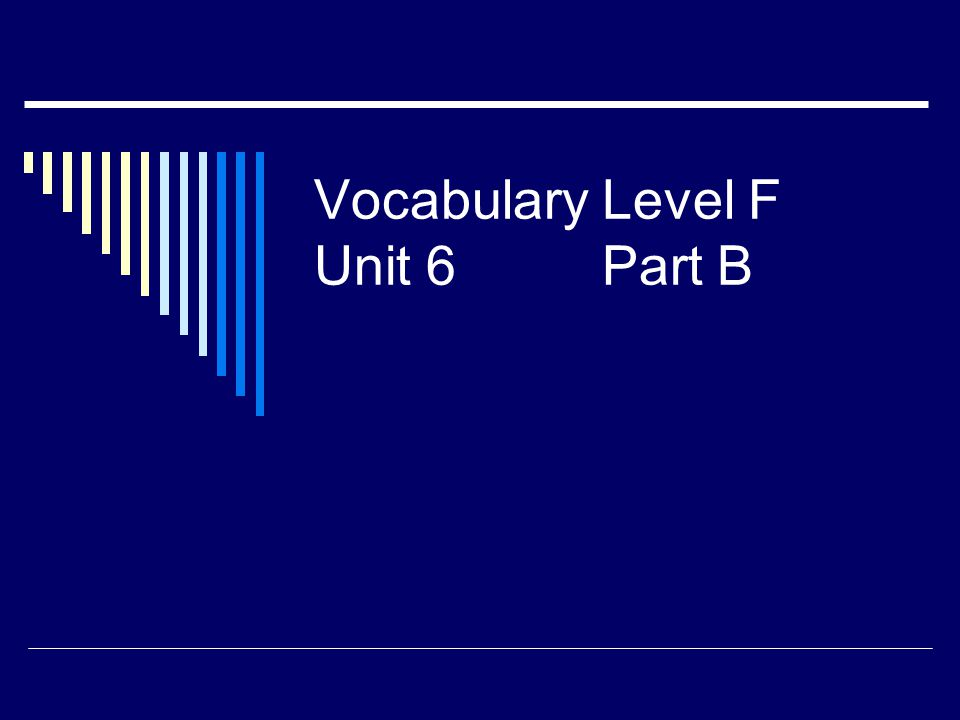 Vocabulary Level F Unit 6Part B