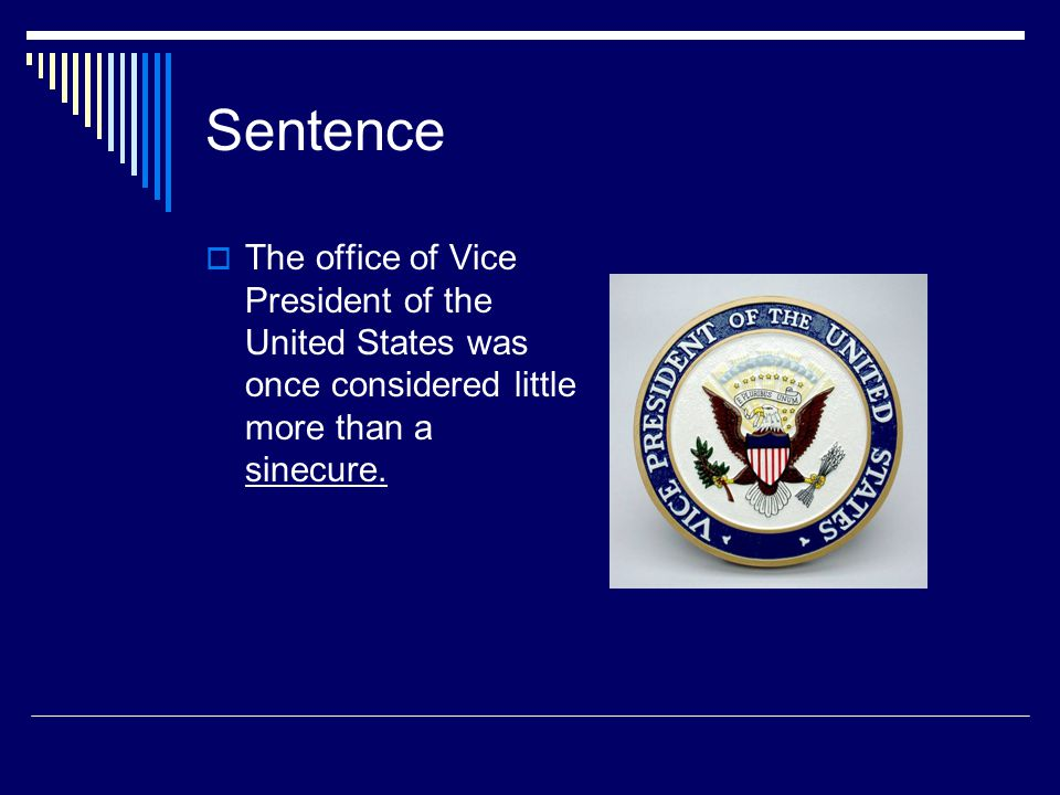 Sentence  The office of Vice President of the United States was once considered little more than a sinecure.