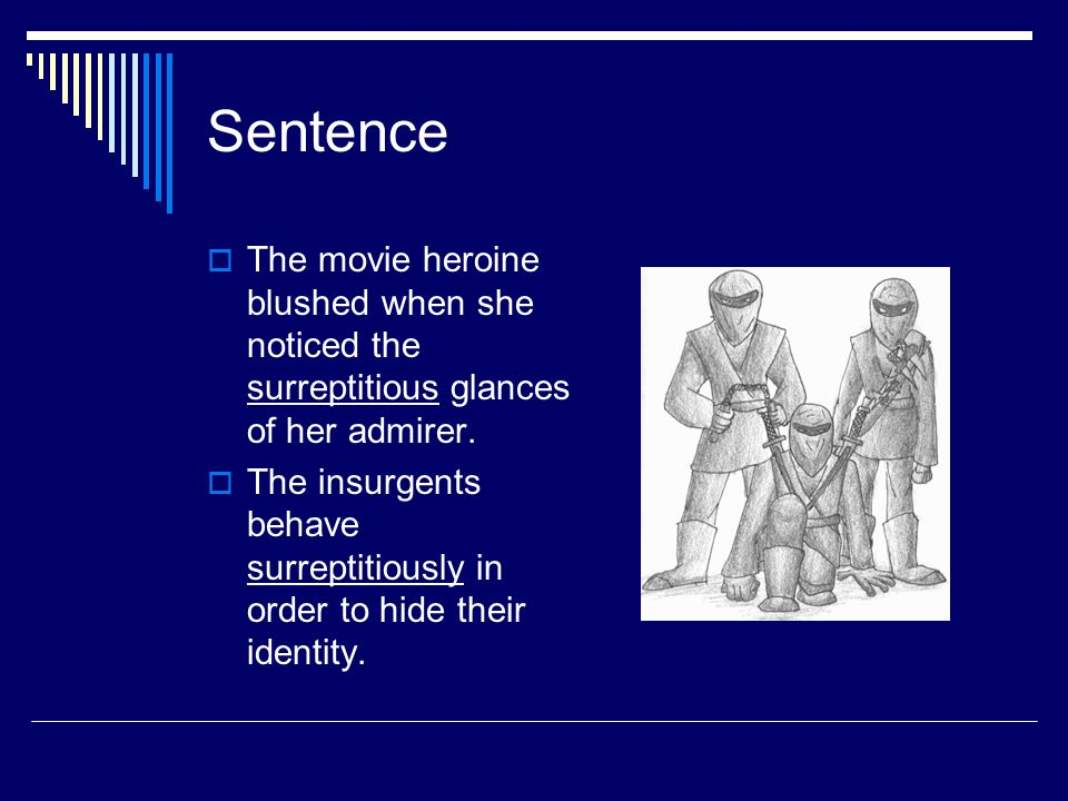Sentence  The movie heroine blushed when she noticed the surreptitious glances of her admirer.