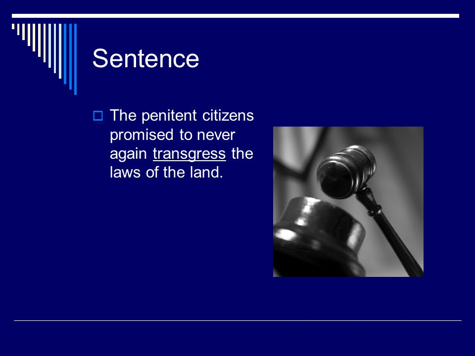 Sentence  The penitent citizens promised to never again transgress the laws of the land.