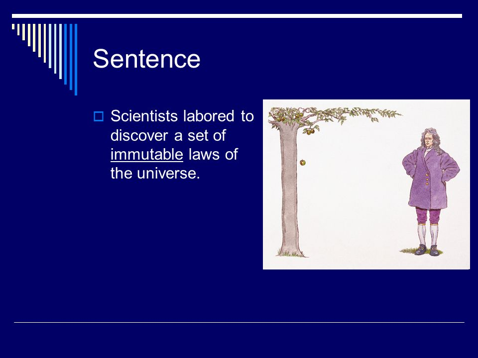 Sentence  Scientists labored to discover a set of immutable laws of the universe.