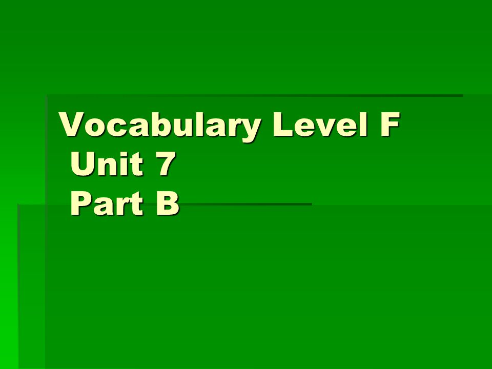 Vocabulary Level F Unit 7 Part B