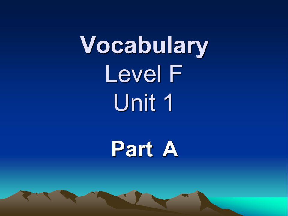 Vocabulary Level F Unit 1 Part A