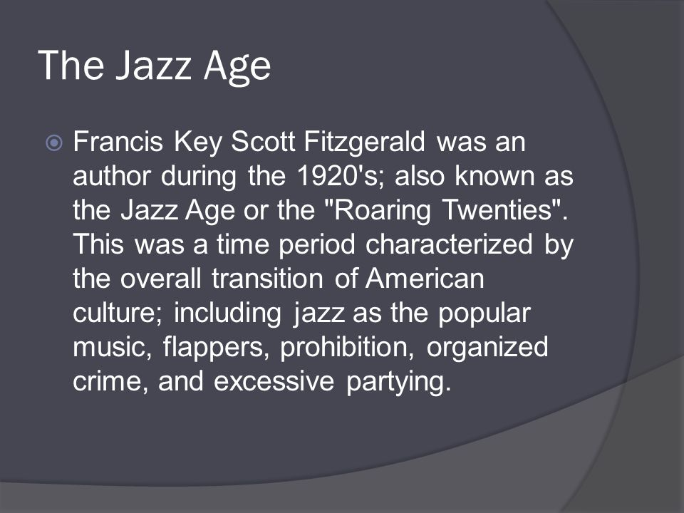 The Jazz Age  Francis Key Scott Fitzgerald was an author during the 1920 s; also known as the Jazz Age or the Roaring Twenties .