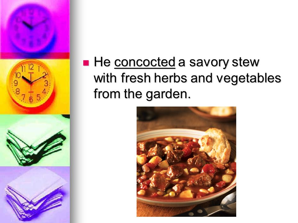 He concocted a savory stew with fresh herbs and vegetables from the garden.