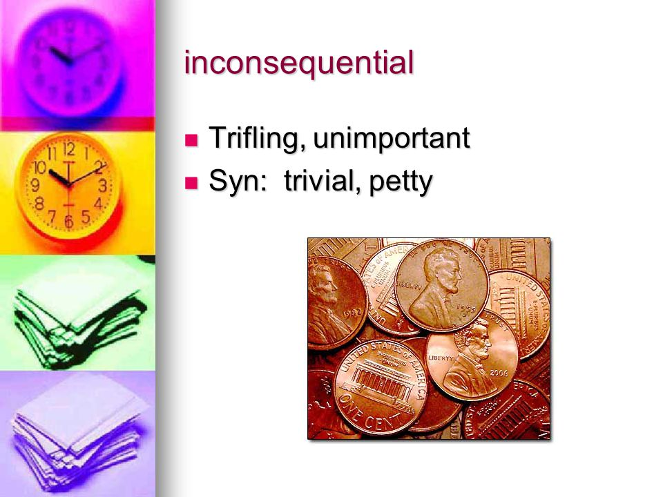inconsequential Trifling, unimportant Trifling, unimportant Syn: trivial, petty Syn: trivial, petty