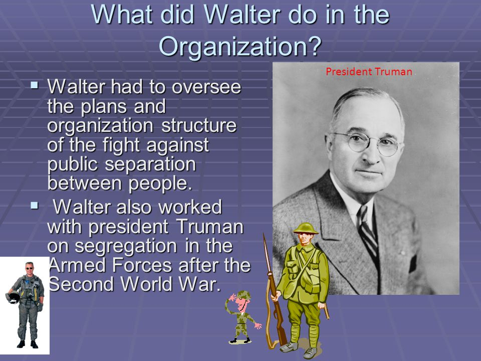 What did Walter do in the Organization.