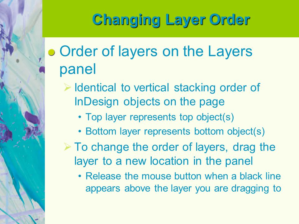 Changing Layer Order Order of layers on the Layers panel  Identical to vertical stacking order of InDesign objects on the page Top layer represents t