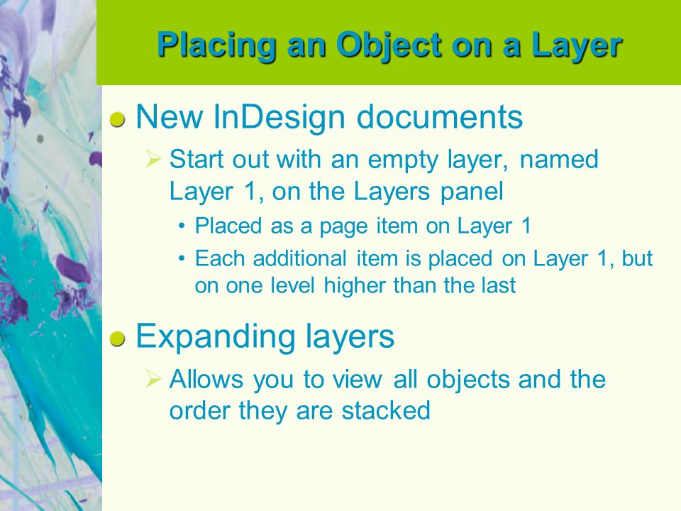 Placing an Object on a Layer New InDesign documents  Start out with an empty layer, named Layer 1, on the Layers panel Placed as a page item on Layer