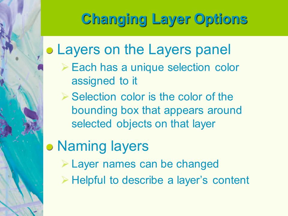 Changing Layer Options Layers on the Layers panel  Each has a unique selection color assigned to it  Selection color is the color of the bounding bo