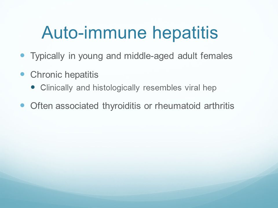 Auto-immune hepatitis Typically in young and middle-aged adult females Chronic hepatitis Clinically and histologically resembles viral hep Often associated thyroiditis or rheumatoid arthritis
