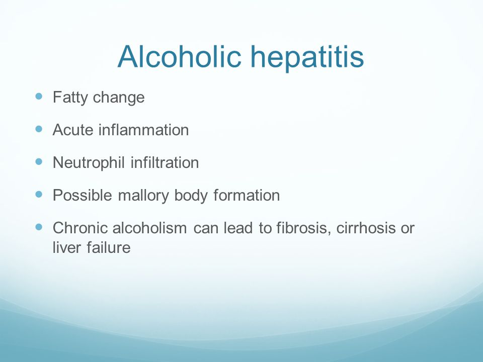 Alcoholic hepatitis Fatty change Acute inflammation Neutrophil infiltration Possible mallory body formation Chronic alcoholism can lead to fibrosis, cirrhosis or liver failure
