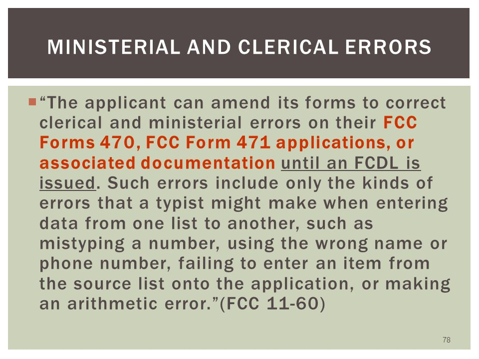 SLD mails to applicants Confirms receipt of Form 471 Verifies Block 5 information Service provider receives similar letter when they are listed as SPIN on 471 Can use to make corrections for ministerial and clerical errors 77 471 RECEIPT ACKNOWLEDGMENT LETTER (RAL)*