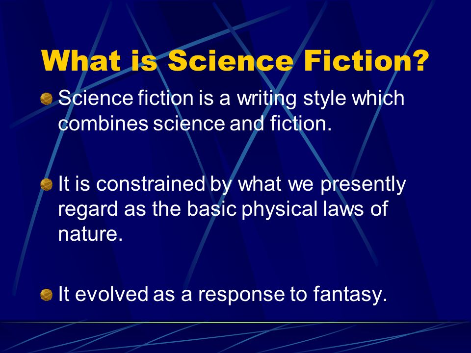 What is Science Fiction.Science fiction is a writing style which combines science and fiction.