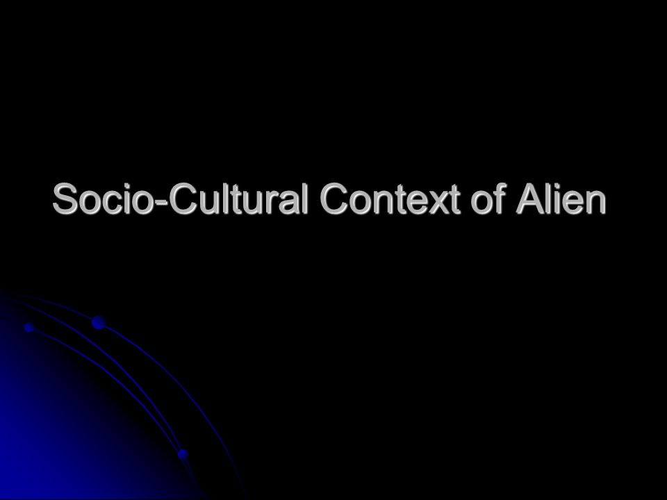 Socio-Cultural Context of Alien