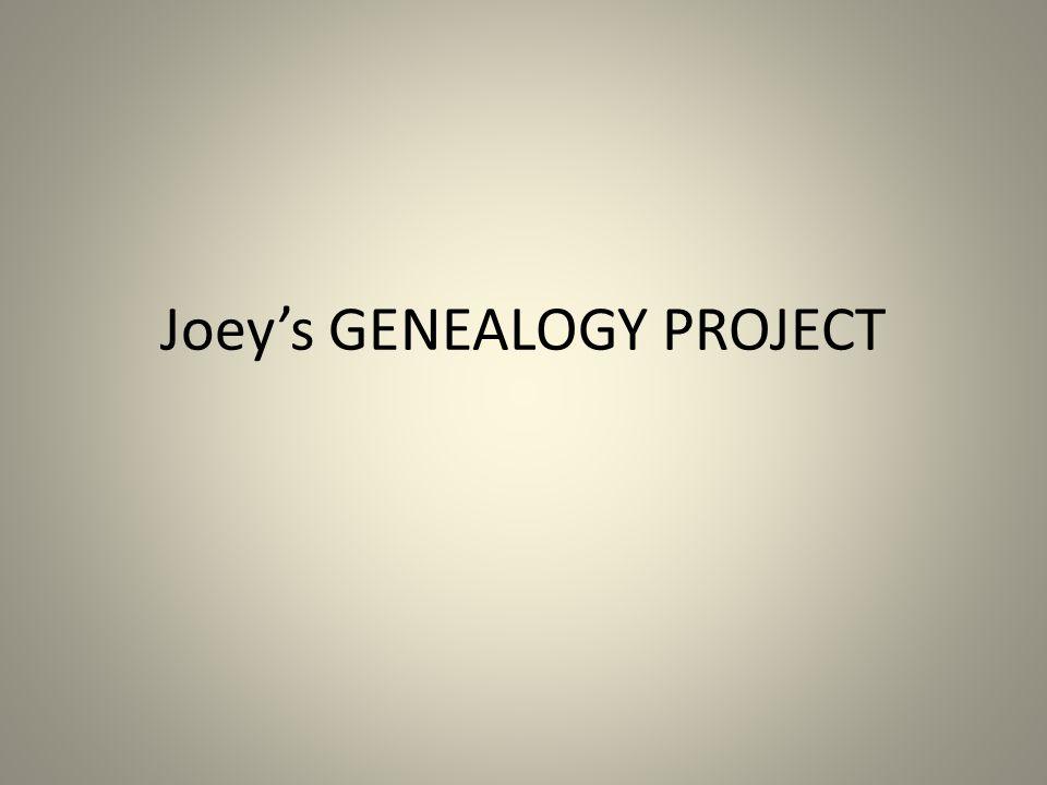 Joey's GENEALOGY PROJECT