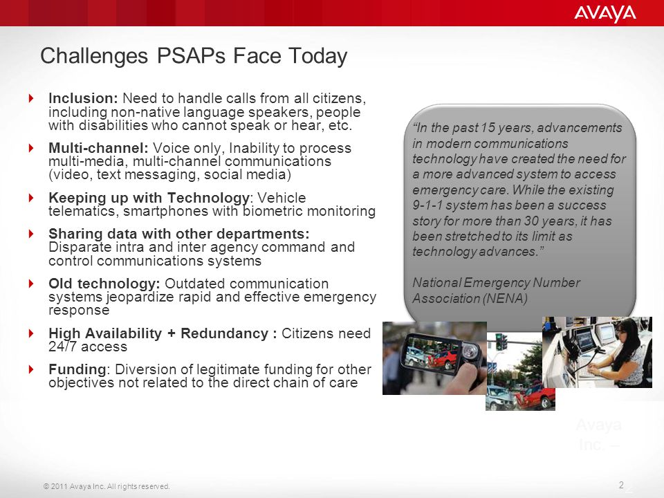 © 2011 Avaya Inc. All rights reserved. 2 Avaya Inc. – 2 Challenges PSAPs Face Today  Inclusion: Need to handle calls from all citizens, including non