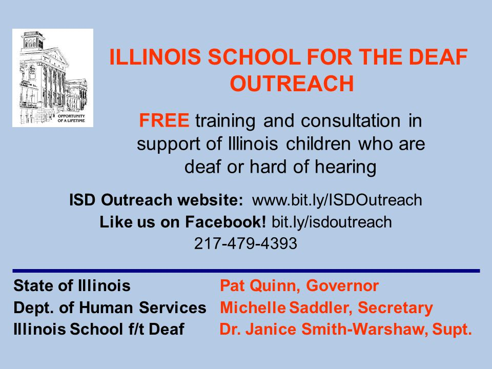 State of Illinois Pat Quinn, Governor Dept. of Human Services Michelle Saddler, Secretary Illinois School f/t Deaf Dr. Janice Smith-Warshaw, Supt. ISD