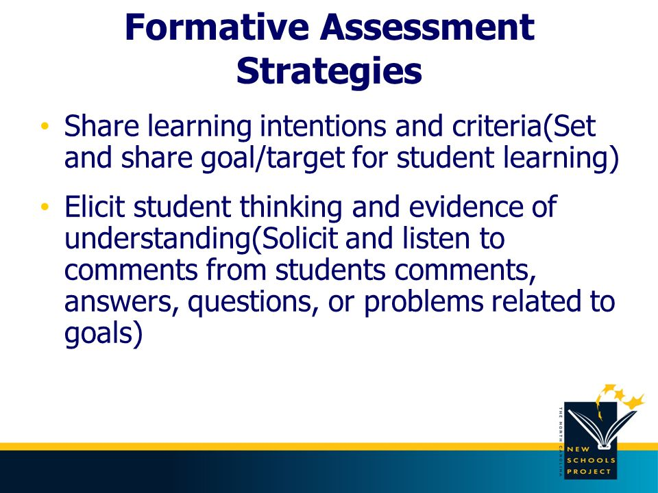 Formative Assessment Strategies Provide effective feedback that moves students forward Engage students in peer- and self- assessment(Asks questions that encourage students to think) Use formative assessment information in instructional planning
