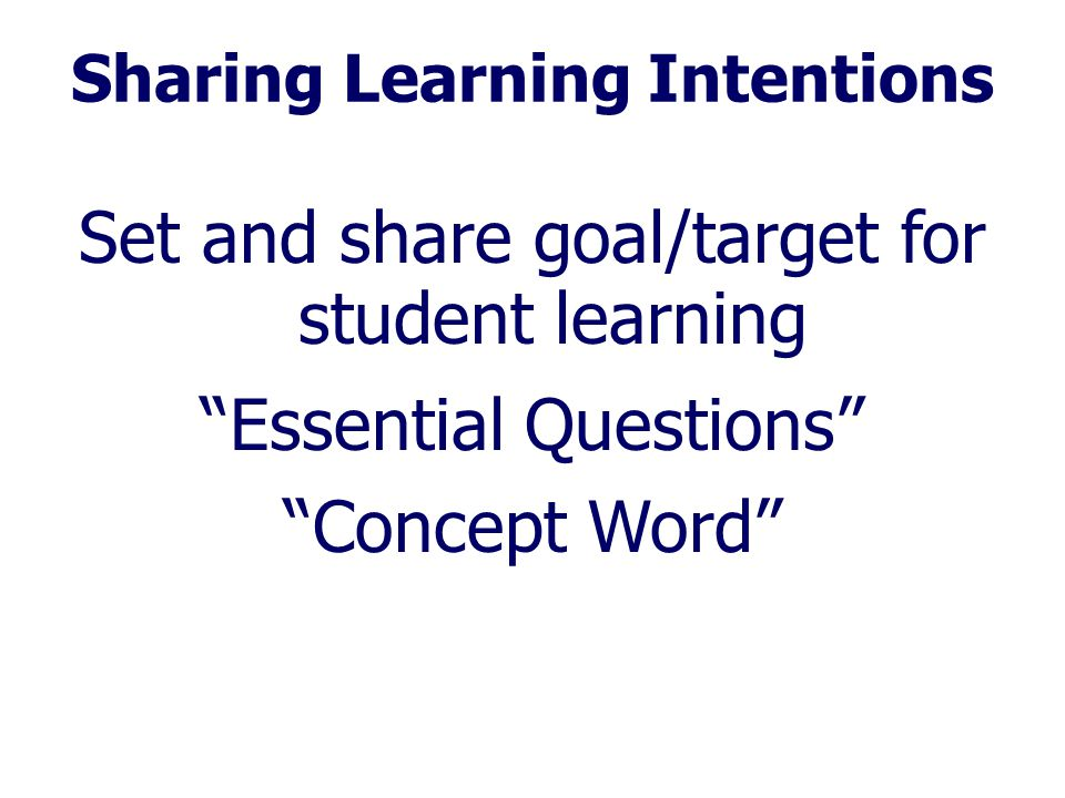 """Sharing Learning Intentions Set and share goal/target for student learning """"Essential Questions"""" """"Concept Word"""""""