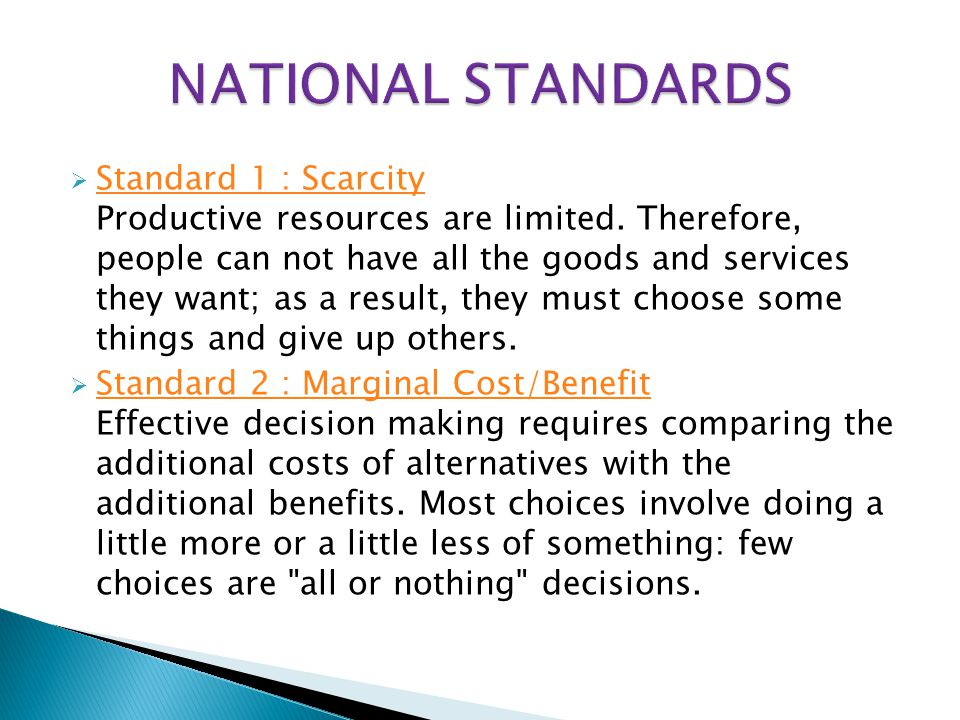  Standard 1 : Scarcity Productive resources are limited. Therefore, people can not have all the goods and services they want; as a result, they must