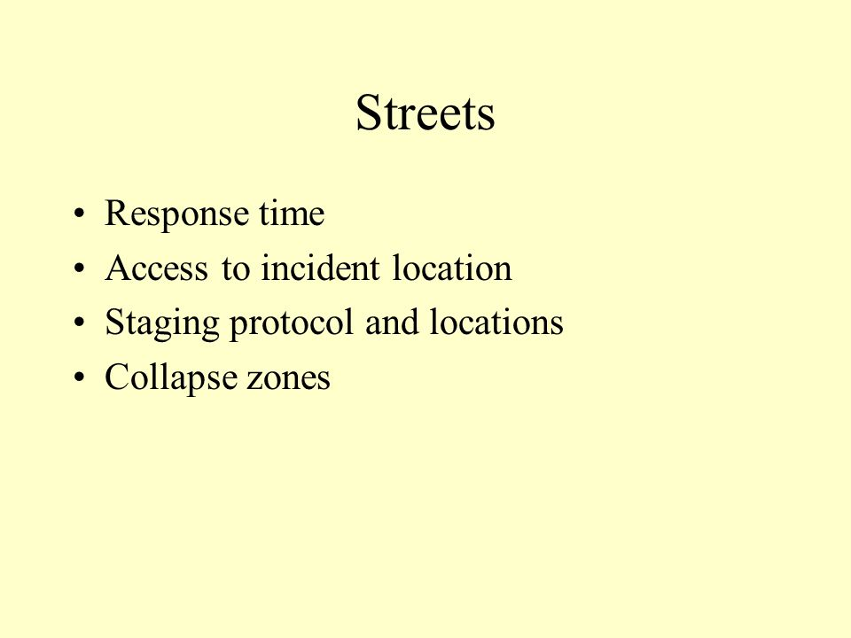Streets Response time Access to incident location Staging protocol and locations Collapse zones