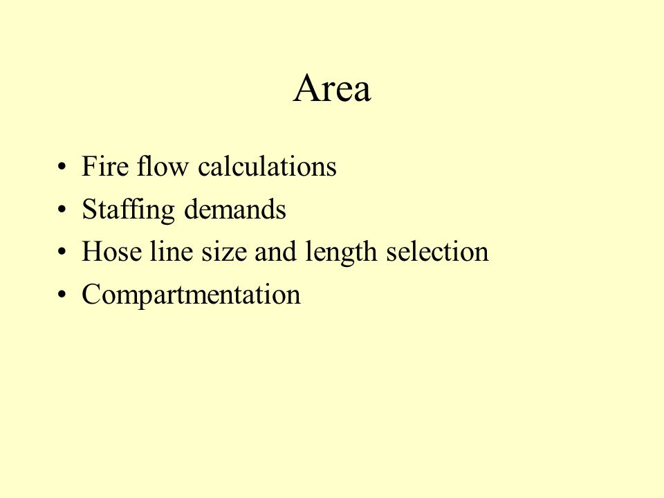 Area Fire flow calculations Staffing demands Hose line size and length selection Compartmentation